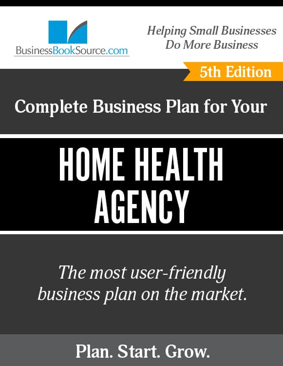 The Business Plan for Your Home Health Agency
