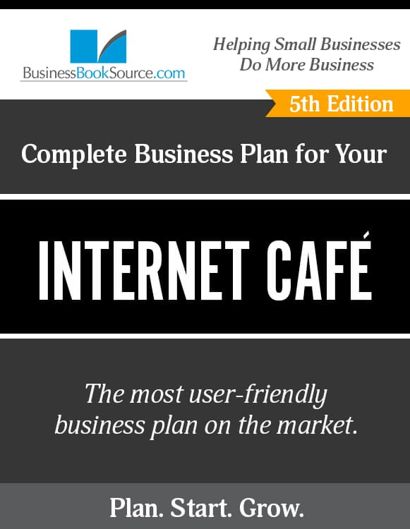 The Business Plan for Your Internet Cafe